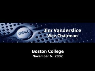 Jim Vanderslice Vice Chairman