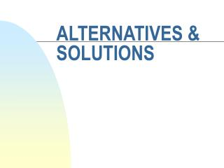 ALTERNATIVES & SOLUTIONS
