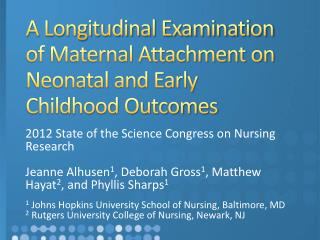 A Longitudinal Examination of Maternal Attachment on Neonatal and Early C h ildhood Outcomes