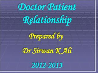 Doctor Patient Relationship Prepared by  Dr  Sirwan  K Ali 2012-2013