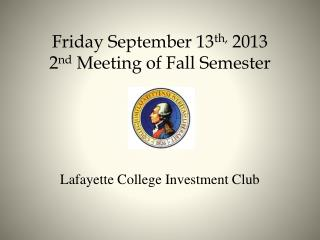 Friday September 13 th,  2013  2 nd  Meeting of Fall Semester