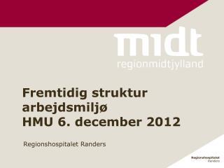 Fremtidig struktur arbejdsmiljø  HMU 6. december 2012