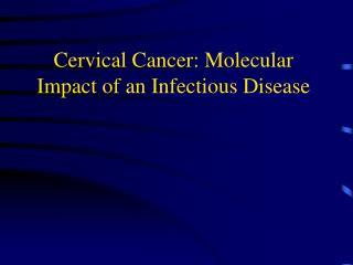 Cervical Cancer: Molecular Impact of an Infectious Disease