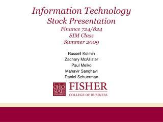Information Technology Stock Presentation Finance 724/824 SIM Class Summer 2009