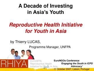 A Decade of Investing  in Asia's Youth Reproductive Health Initiative  for Youth in Asia