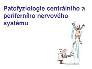 Patofyziologie  centrálního a periferního  n er v o v é ho  systému