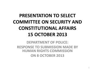 PRESENTATION TO SELECT COMMITTEE ON SECURITY AND CONSTITUTIONAL AFFAIRS 15 OCTOBER 2013