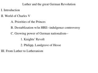 Luther and the great German Revolution I. Introduction II. World of Charles V