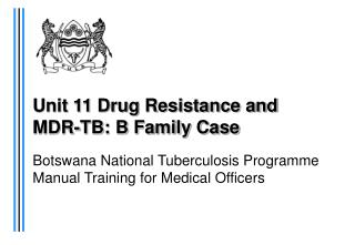 Unit 11 Drug Resistance and  MDR-TB: B Family Case