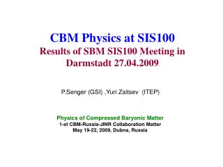 CBM Physics at SIS100 Results of SBM SIS100 Meeting in Darmstadt 27.04.2009
