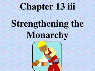Chapter 13 iii Strengthening the Monarchy