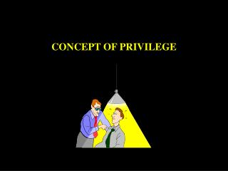 CONCEPT OF PRIVILEGE