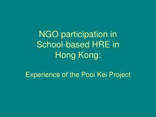 NGO participation in  School-based HRE in   Hong Kong:  Experience of the Pooi Kei Project