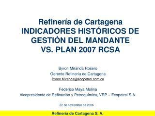 Refiner�a de Cartagena INDICADORES HIST�RICOS DE GESTI�N DEL MANDANTE  VS. PLAN 2007 RCSA
