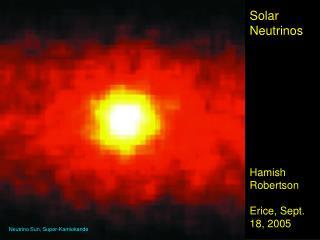 Solar  Neutrinos Hamish Robertson Erice, Sept. 18, 2005