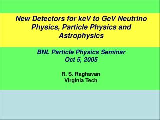 New Detectors for keV to GeV Neutrino Physics, Particle Physics and Astrophysics