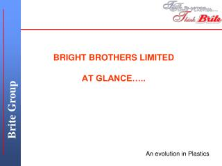 BRIGHT BROTHERS LIMITED AT GLANCE�..