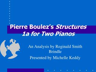 Pierre Boulez s Structures 1a for Two Pianos