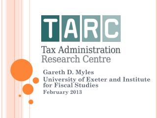 Gareth D. Myles University of Exeter and Institute for Fiscal Studies February 2013
