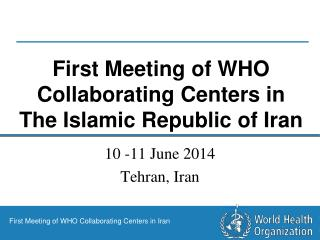First Meeting of WHO Collaborating Centers in The Islamic Republic of Iran