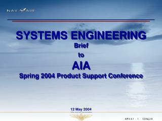SYSTEMS ENGINEERING Brief  to AIA Spring 2004 Product Support Conference