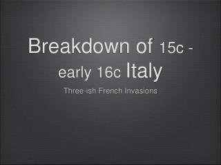 Breakdown of  15c - early 16c  Italy