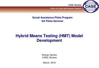 Social Assistance Pilots Program SA P ilot s Seminar Hybrid Means Testing (HMT) Model Development
