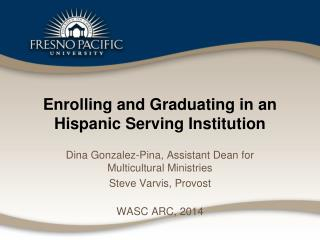 Enrolling  and Graduating in an Hispanic Serving Institution