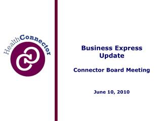 Business Express Update Connector Board Meeting June 10, 2010