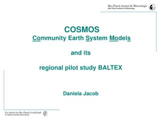 COSMOS Co mmunity Earth  S ystem  Mo del s and its regional pilot study BALTEX Daniela Jacob