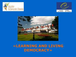 «LEARNING AND LIVING DEMOCRACY»