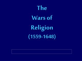 The Wars of Religion (1559-1648)
