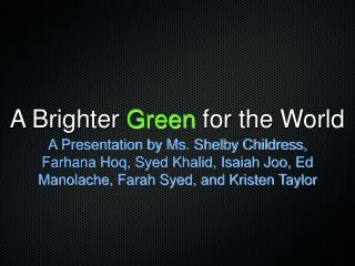 A Brighter  Green  for the World