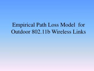 Empirical Path Loss Model  for  Outdoor 802.11b Wireless Links