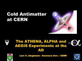 Cold Antimatter at CERN