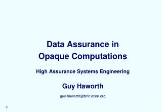 Data Assurance in  Opaque Computations High Assurance Systems Engineering Guy Haworth