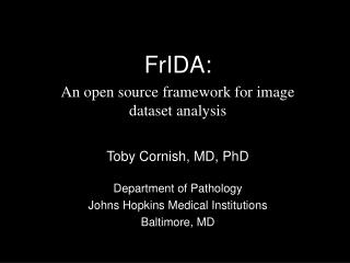 FrIDA: An open source framework for image dataset analysis Toby Cornish, MD, PhD