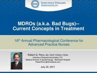 MDROs a.k.a. Bad Bugs-- Current Concepts in Treatment