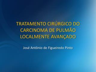 TRATAMENTO CIRÚRGICO DO CARCINOMA DE PULMÃO LOCALMENTE AVANÇADO