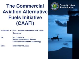 The Commercial Aviation Alternative Fuels Initiative (CAAFI)