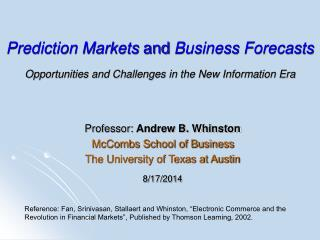 Professor:  Andrew B. Whinston McCombs School of Business The University of Texas at Austin