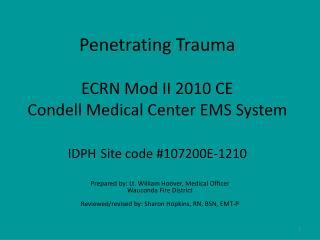 Penetrating Trauma  ECRN Mod II 2010 CE Condell Medical Center EMS System  IDPH Site code 107200E-1210