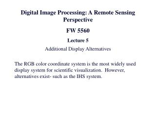 Digital Image Processing: A Remote Sensing Perspective FW 5560 Lecture 5