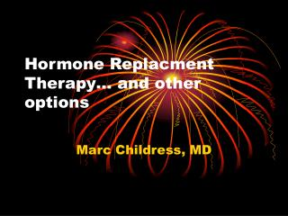 Hormone Replacment Therapy… and other options