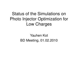 Status of the Simulations on Photo Injector Optimization for Low Charges