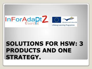 SOLUTIONS FOR HSW: 3 PRODUCTS AND ONE STRATEGY.