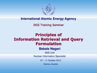 INIS Training Seminar Principles of Information  Retrieval and  Query  F ormulation