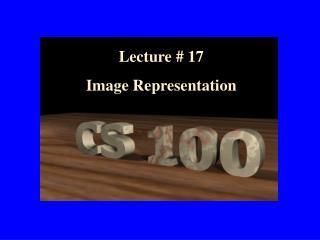 Lecture # 17 Image Representation