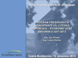 PROGRAM PŘESHRANIČNÍ SPOLUPRÁCE CÍL 3 ČESKÁ REPUBLIKA – SVOBODNÝ STÁT BAVORSKO 2007-2013