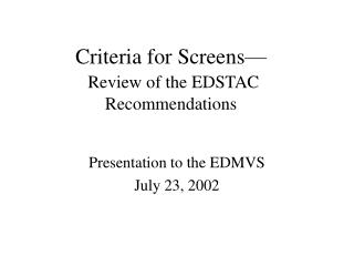 Criteria for Screens— Review of the EDSTAC Recommendations